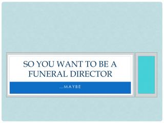 So You Want To Be A Funeral Director
