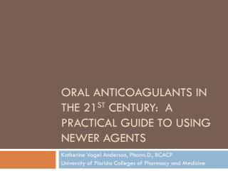 Oral anticoagulants in the 21 st  century:  A practical guide to using newer Agents