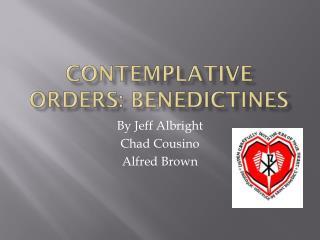 Contemplative Orders: Benedictines