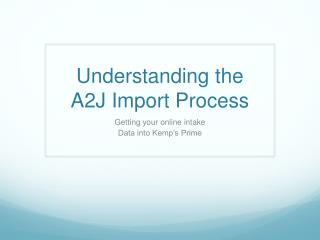 Understanding the A2J Import Process