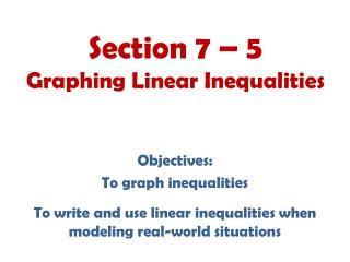 Section 7 – 5 Graphing Linear Inequalities