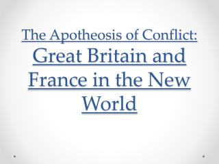 The Apotheosis of Conflict: Great Britain and France in the New World