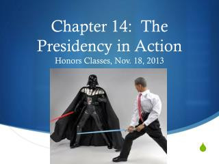Chapter 14:  The Presidency in Action Honors Classes, Nov. 18, 2013