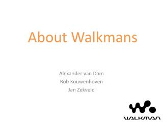 About  Walkmans