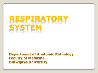 RESPIRATORY  SYSTEM Department of Anatomic Pathology Faculty of Medicine Brawijaya  University