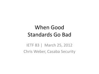 When Good Standards Go Bad