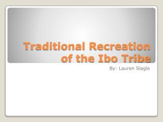 Traditional Recreation of the Ibo Tribe