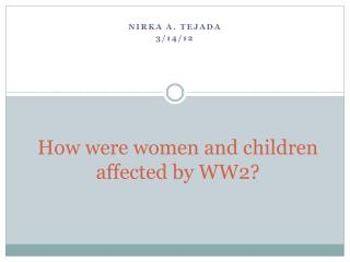 How were women and children affected by WW2?