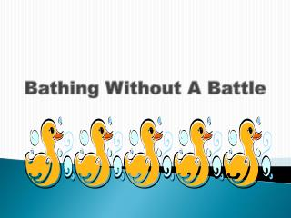Bathing Without A Battle