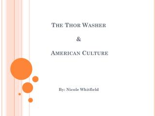 The Thor Washer &  American Culture