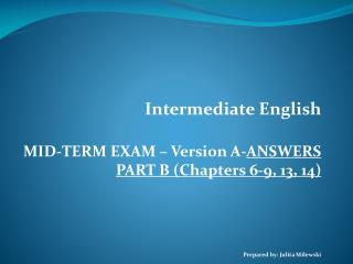 Intermediate English MID-TERM EXAM – Version A- ANSWERS PART B (Chapters 6-9, 13, 14 )