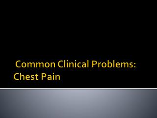 Common Clinical Problems: Chest Pain