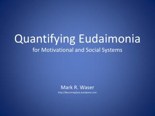 Quantifying  Eudaimonia for Motivational and Social Systems