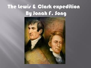 The Lewis & Clark expedition                  By Jonah F. Song