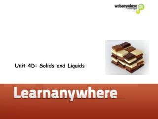 Unit 4D: Solids and Liquids