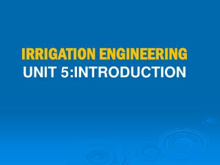 IRRIGATION ENGINEERING UNIT 5:INTRODUCTION