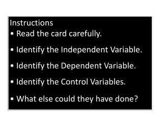 Instructions • Read the card carefully . • Identify the Independent Variable .
