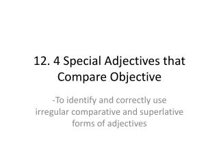 12. 4 Special Adjectives that Compare Objective