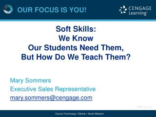 Soft Skills:  We Know  Our Students Need Them,  But How Do We Teach Them?