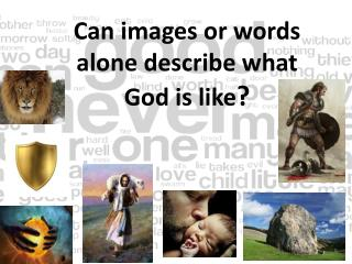 Can images or words alone describe what God is like ?