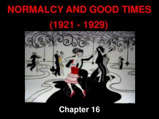 NORMALCY AND GOOD TIMES 		      (1921 - 1929)