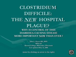 CLOSTRIDIUM DIFFICILE: THE NEW  HOSPITAL PLAGUE