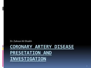 CORONARY ARTERY DISEASE PRESETATION AND INVESTIGATION