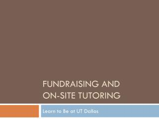 Fundraising and  On-Site Tutoring