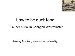 How to be duck  food