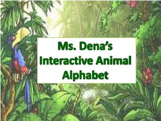 Ms. Dena's  Interactive Animal  Alphabet