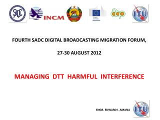 FOURTH SADC DIGITAL BROADCASTING MIGRATION FORUM , 27-30 AUGUST 2012