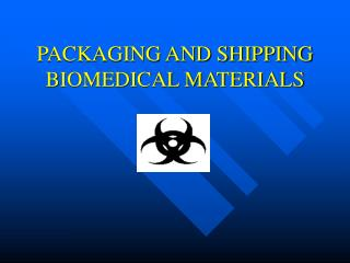 PACKAGING AND SHIPPING BIOMEDICAL MATERIALS