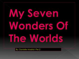 My Seven Wonders Of The Worlds