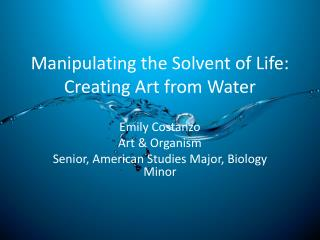 Manipulating the Solvent of Life: Creating Art from Water
