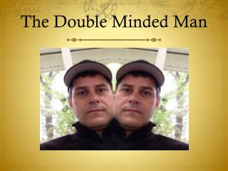 The Double Minded Man