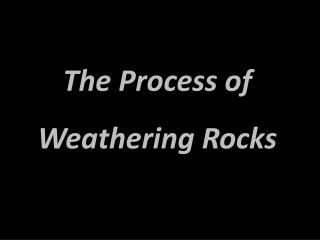 The Process of Weathering Rocks