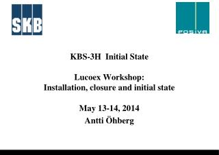 KBS-3H   Initial State Lucoex Workshop: Installation, closure and initial state May 13-14,  2014