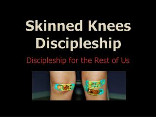 Skinned Knees Discipleship