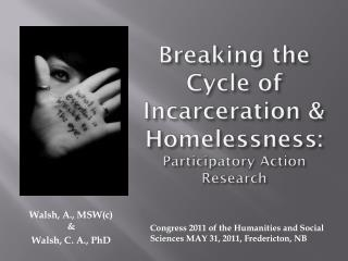 Breaking the Cycle of Incarceration & Homelessness: Participatory Action Research