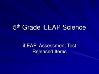 5 th  Grade iLEAP Science