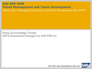 SAP ERP HCM  Talent Management and Talent Development  Whats new in Managing Succession and Talent Development with EhP5