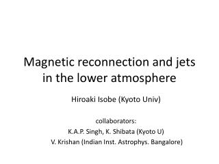 Magnetic  reconnection  and  jets  in the lower atmosphere
