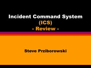 Incident Command System (ICS) - Review -