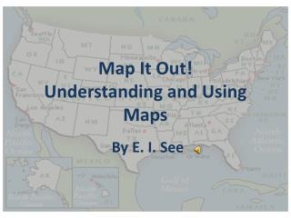 Map It Out! Understanding and Using Maps