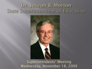 Dr. Joseph B. Morton State Superintendent of Education