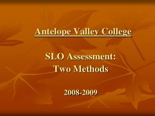Antelope Valley College SLO Assessment:  Two Methods 2008-2009