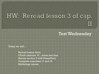 HW:  Reread lesson 3 of cap. II