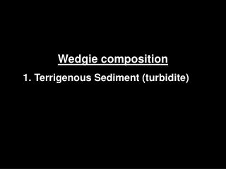 Wedgie composition Terrigenous  Sediment (turbidite)