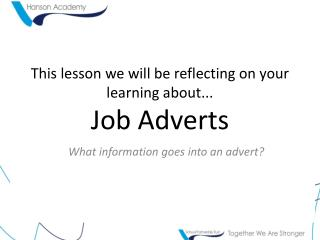 This lesson we will be reflecting on your learning about... Job Adverts