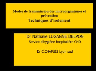 Dr Nathalie LUGAGNE DELPON Service d'hygiène hospitalière CHD  Dr C.CHAPUIS Lyon sud